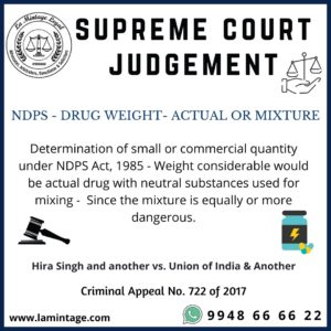 NDPS - Drug Weight - Actual or Mixture  Determination of small or commercial quantity under NDPS Act, 1985 - Weight considerable would be actual drug with neutral substances used for mixing -  Since the mixture is equally or more dangerous.